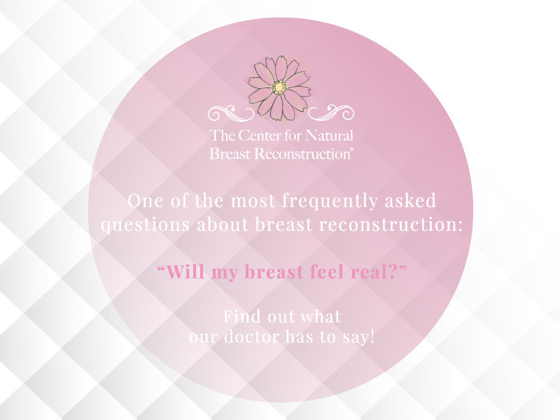One of the most frequently asked questions about breast reconstruction: Will my breast feel real?